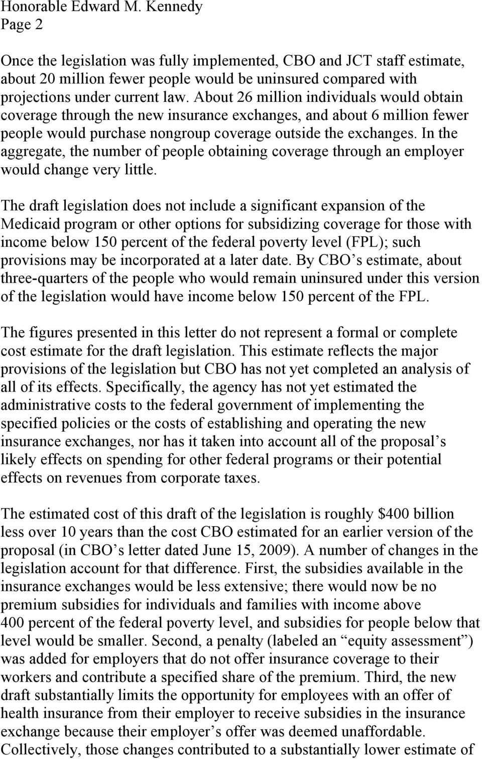 In the aggregate, the number of people obtaining coverage through an employer would change very little.