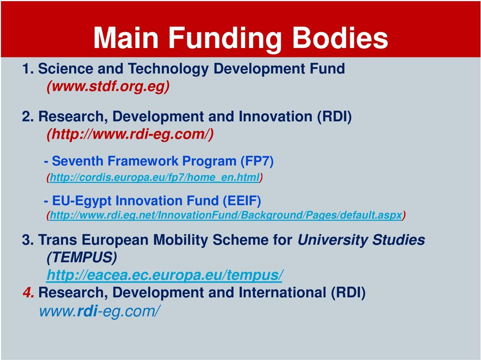 eu/fp7/home_en.html) - EU-Egypt Innovation Fund (EEIF) (http://www.rdi.eg.net/innovationfund/background/pages/default.