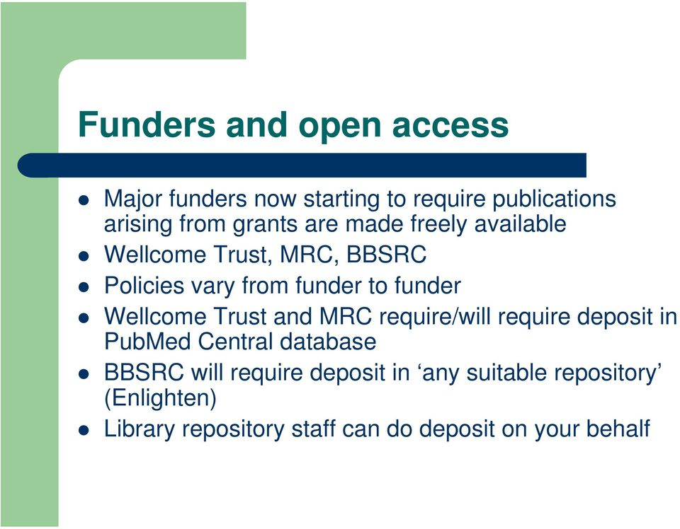 Wellcome Trust and MRC require/will require deposit in PubMed Central database BBSRC will