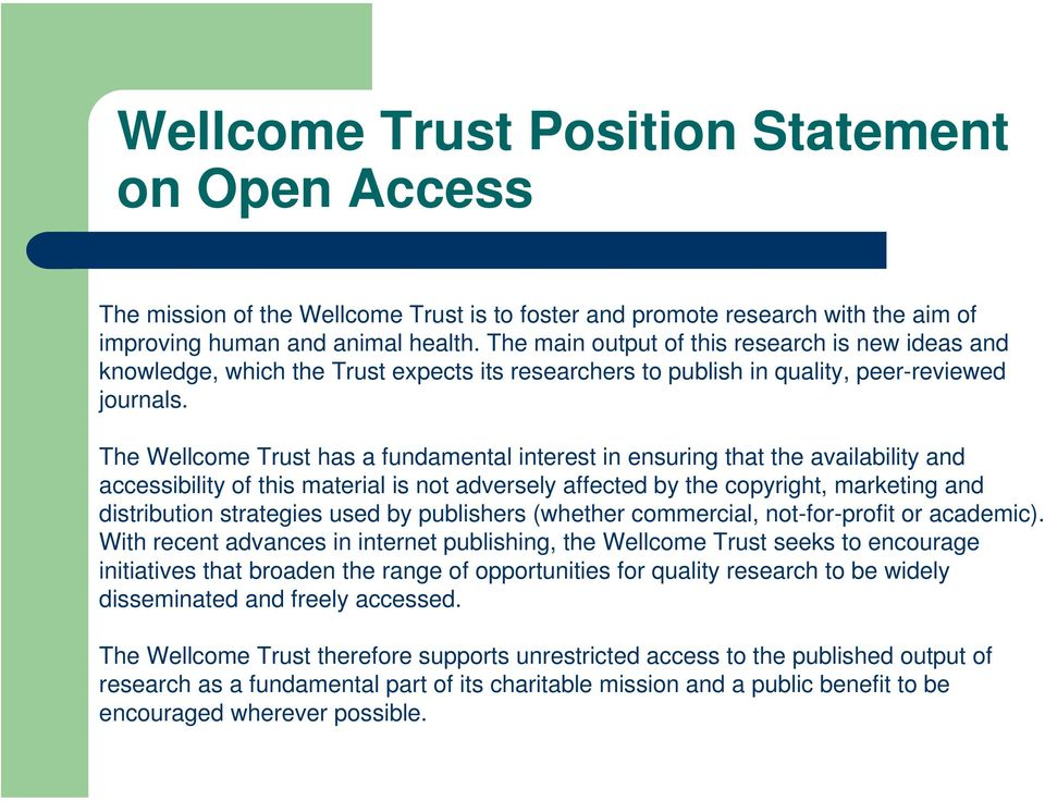 The Wellcome Trust has a fundamental interest in ensuring that the availability and accessibility of this material is not adversely affected by the copyright, marketing and distribution strategies