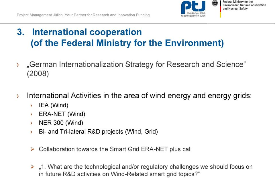 NER 300 (Wind) Bi- and Tri-lateral R&D projects (Wind, Grid) Collaboration towards the Smart Grid ERA-NET plus call 1.