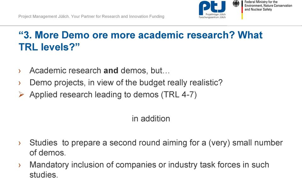 Applied research leading to demos (TRL 4-7) in addition Studies to prepare a second