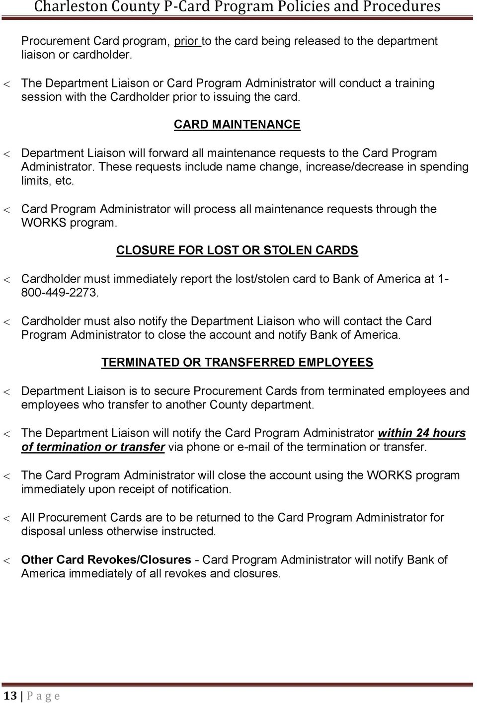 CARD MAINTENANCE Department Liaison will forward all maintenance requests to the Card Program Administrator. These requests include name change, increase/decrease in spending limits, etc.