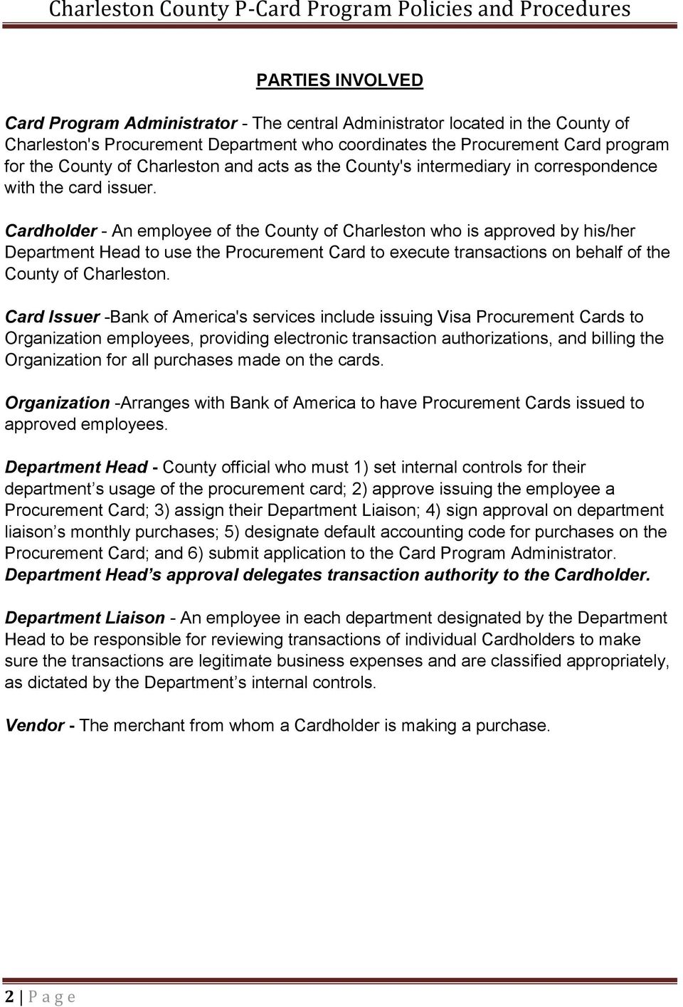 Cardholder - An employee of the County of Charleston who is approved by his/her Department Head to use the Procurement Card to execute transactions on behalf of the County of Charleston.