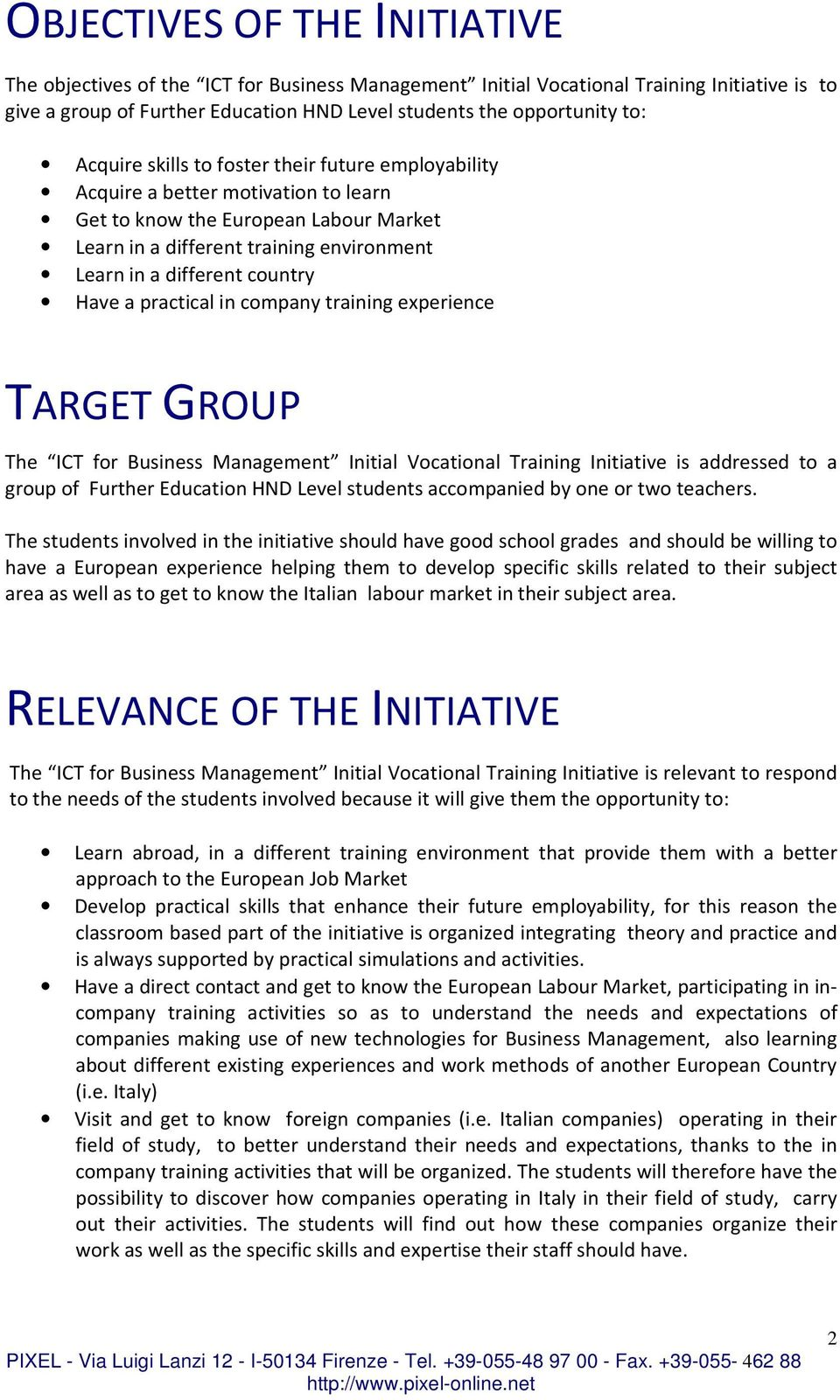 Have a practical in company training experience TARGET GROUP The ICT for Business Management Initial Vocational Training Initiative is addressed to a group of Further Education HND Level students