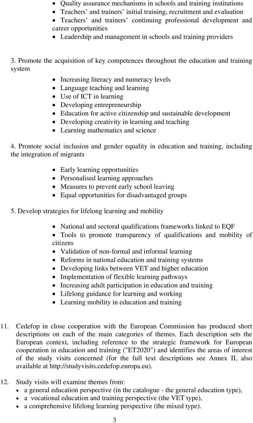 Promote the acquisition of key competences throughout the education and training system Increasing literacy and numeracy levels Language teaching and learning Use of ICT in learning Developing