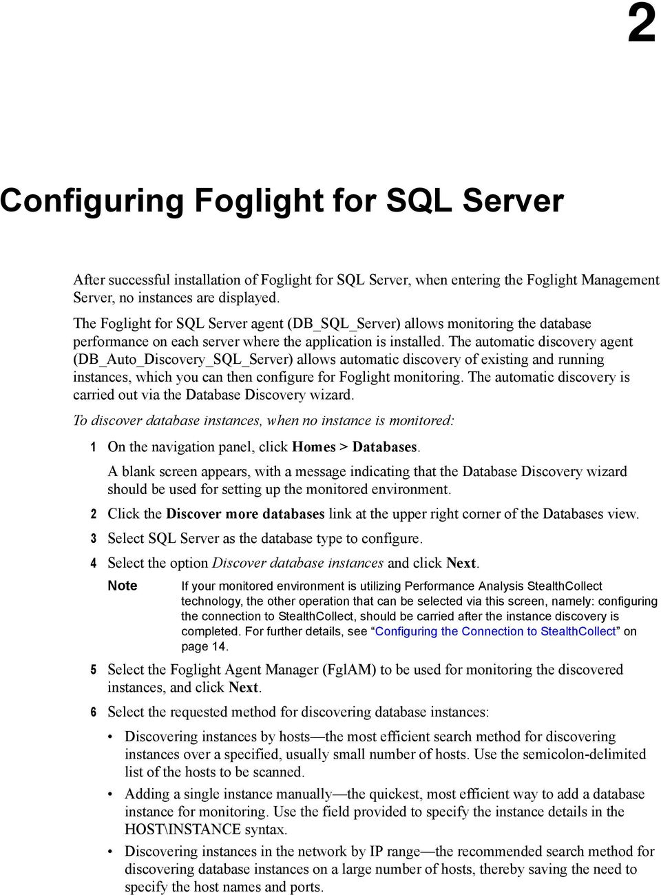The automatic discovery agent (DB_Auto_Discovery_SQL_Server) allows automatic discovery of existing and running instances, which you can then configure for Foglight monitoring.