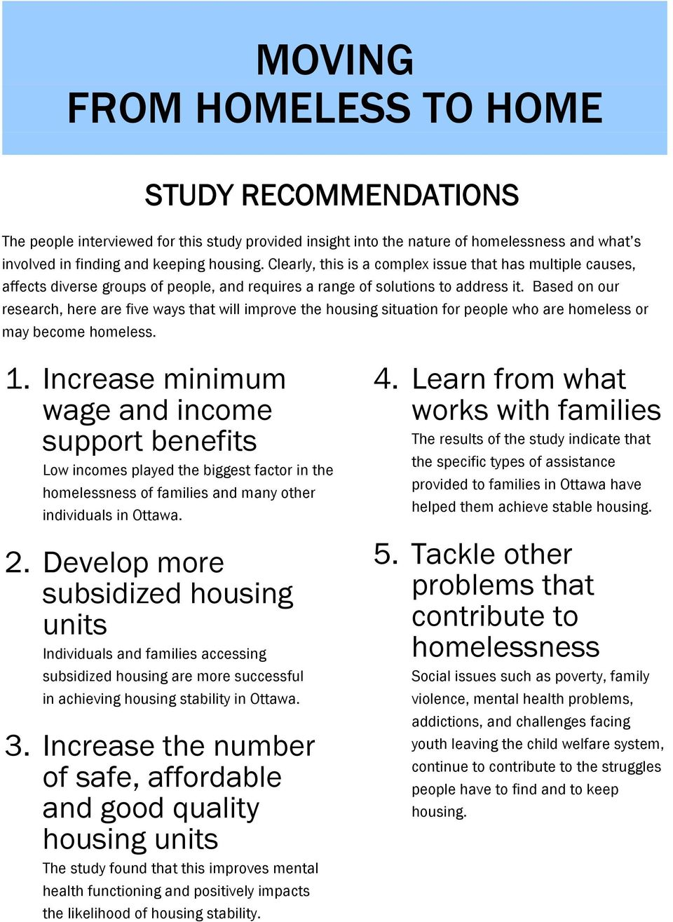 Based on our research, here are five ways that will improve the housing situation for people who are homeless or may become homeless. 1.