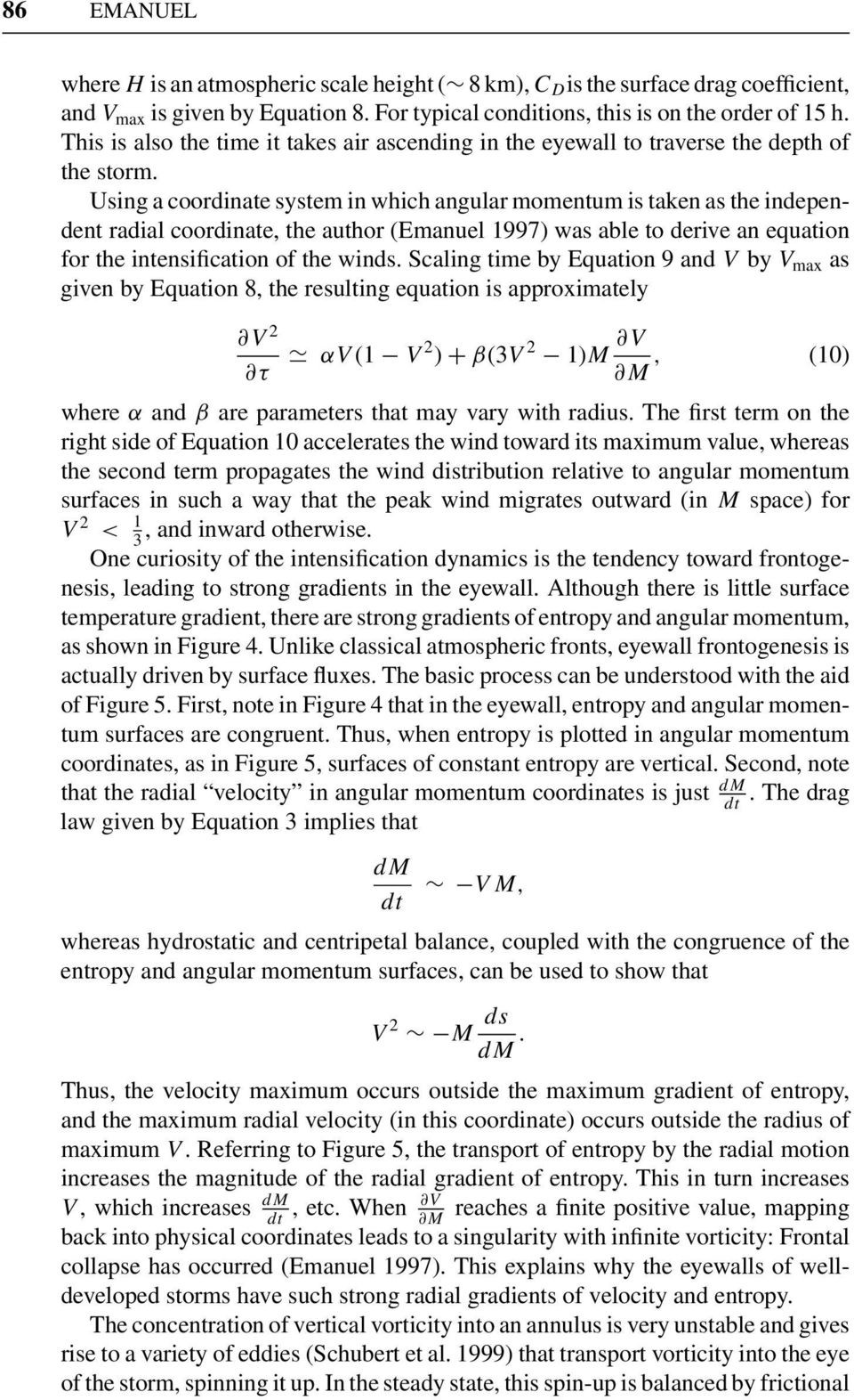 Using a coordinate system in which angular momentum is taken as the independent radial coordinate, the author (Emanuel 1997) was able to derive an equation for the intensification of the winds.