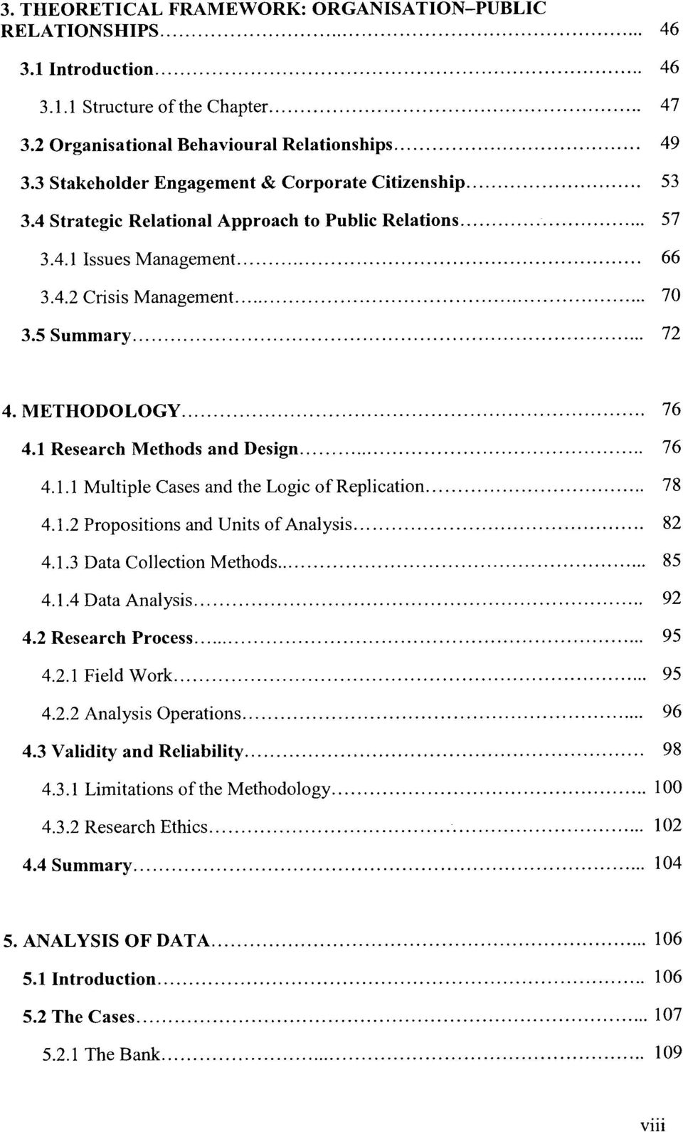 METHODOLOGY... 76 4.1 Research Methods and Design... 76 4.1.1 Multiple Cases and the Logic of Replication... 78 4.1.2 Propositions and Units of Analysis... 82 4.1.3 Data Collection Methods... 85 4.1.4 Data Analysis.