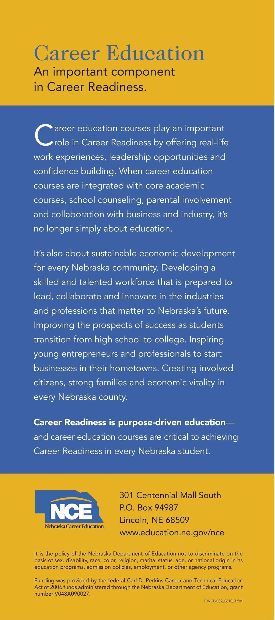 When career education courses are integrated with core academic courses, school counseling, parental involvement and collaboration with business and industry, it s no longer simply about education.
