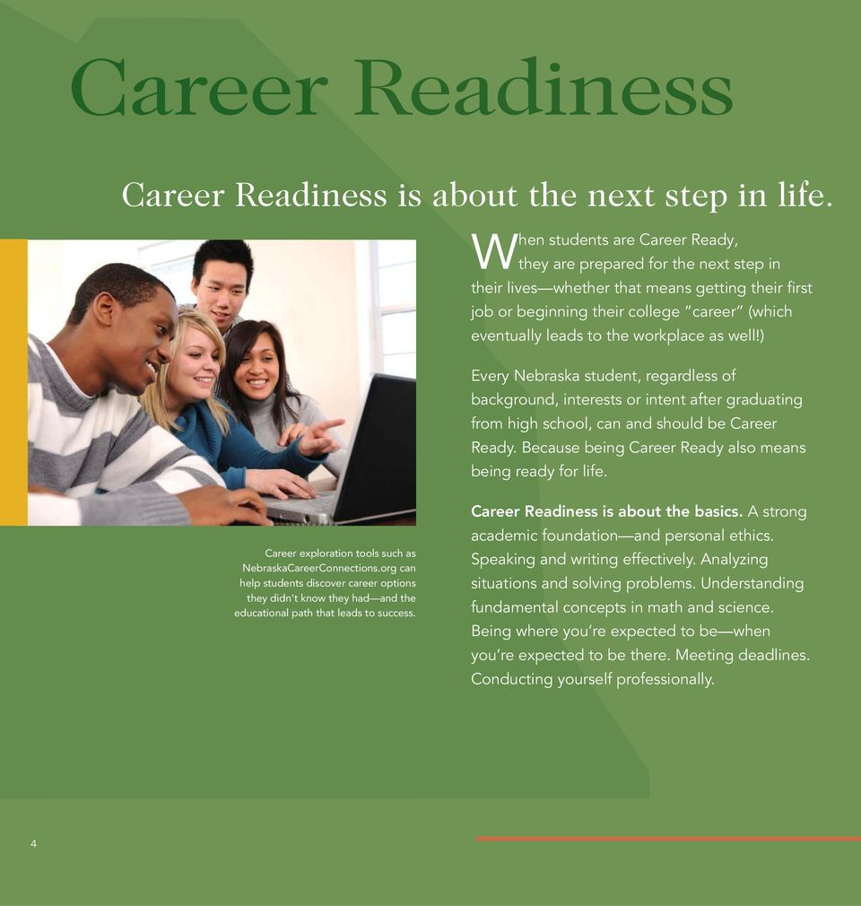 workplace as well!) Every Nebraska student, regardless of background, interests or intent after graduating from high school, can and should be Career Ready.