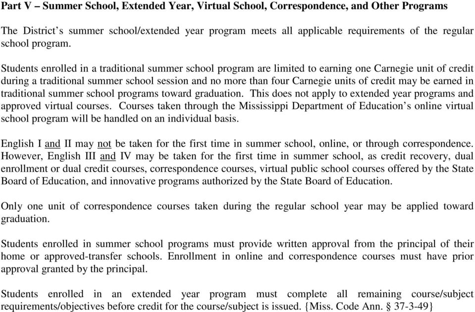 Students enrolled in a traditional summer school program are limited to earning one Carnegie unit of credit during a traditional summer school session and no more than four Carnegie units of credit