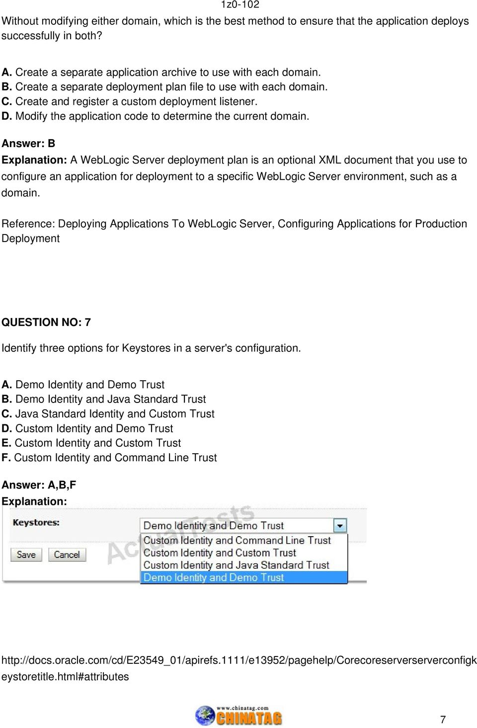 Answer: B Explanation: A WebLogic Server deployment plan is an optional XML document that you use to configure an application for deployment to a specific WebLogic Server environment, such as a