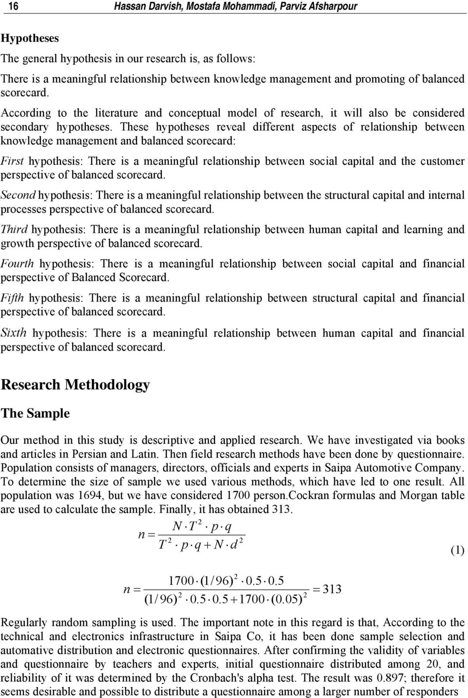 These hypotheses reveal different aspects of relationship between knowledge management and balanced scorecard: First hypothesis: There is a meaningful relationship between social capital and the