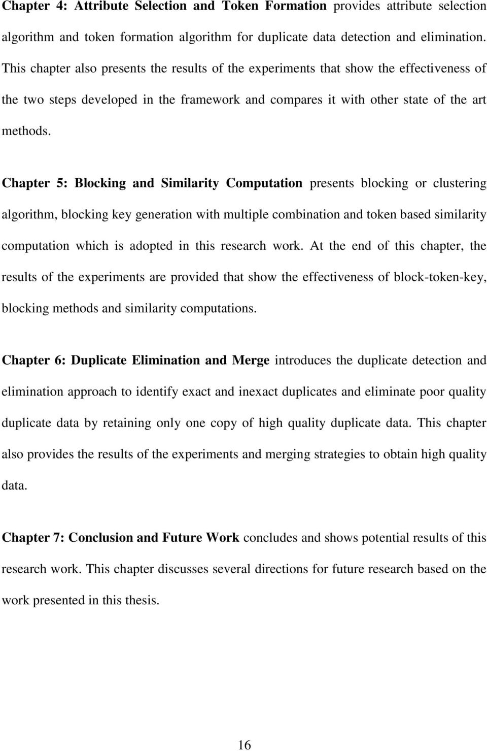 Chapter 5: Blocking and Similarity Computation presents blocking or clustering algorithm, blocking key generation with multiple combination and token based similarity computation which is adopted in