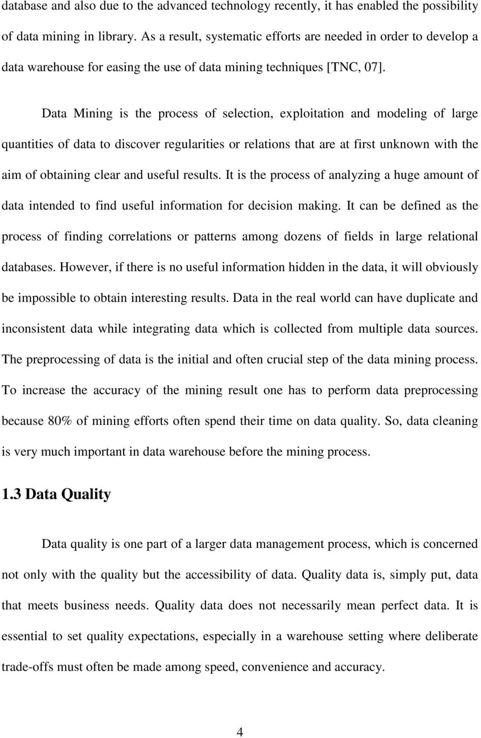 Data Mining is the process of selection, exploitation and modeling of large quantities of data to discover regularities or relations that are at first unknown with the aim of obtaining clear and