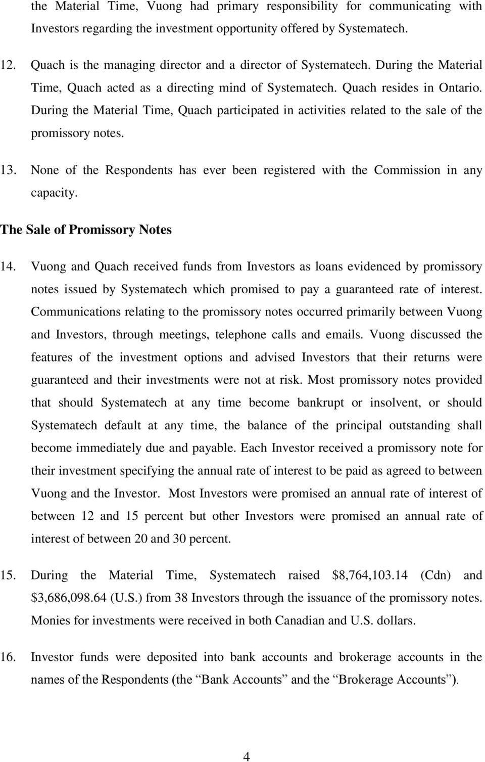 During the Material Time, Quach participated in activities related to the sale of the promissory notes. 13. None of the Respondents has ever been registered with the Commission in any capacity.