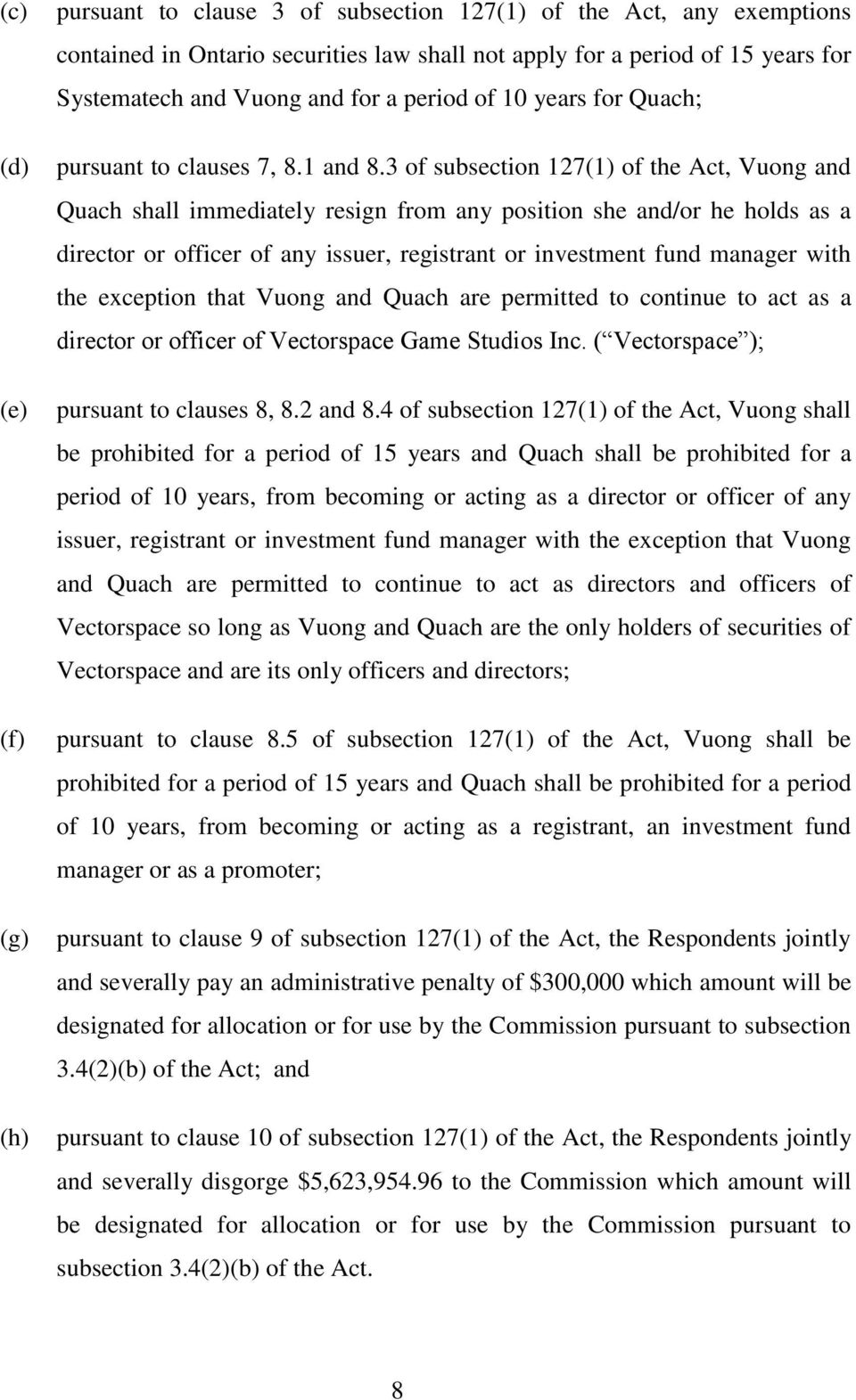 3 of subsection 127(1) of the Act, Vuong and Quach shall immediately resign from any position she and/or he holds as a director or officer of any issuer, registrant or investment fund manager with