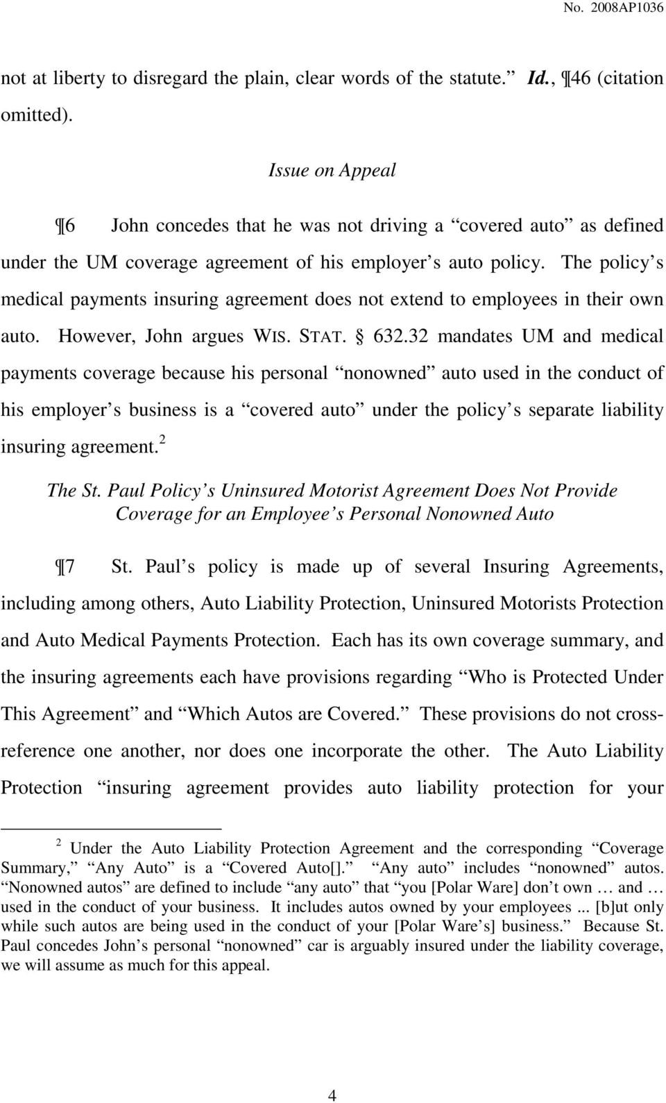 The policy s medical payments insuring agreement does not extend to employees in their own auto. However, John argues WIS. STAT. 632.