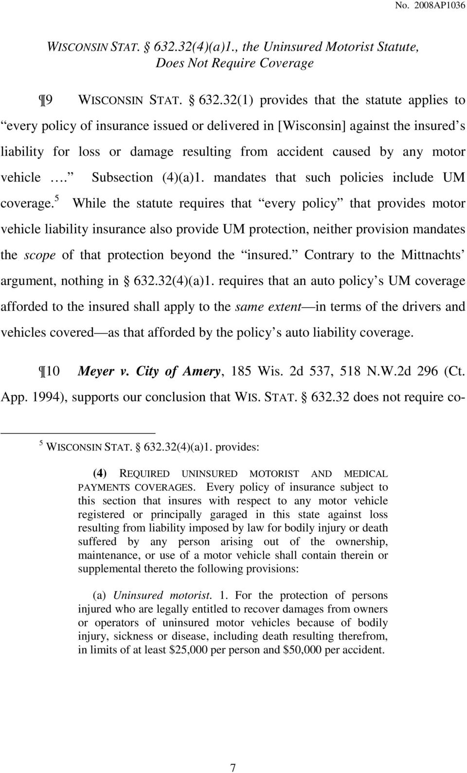 , the Uninsured Motorist Statute, Does Not Require Coverage 9 32(1) provides that the statute applies to every policy of insurance issued or delivered in [Wisconsin] against the insured s liability