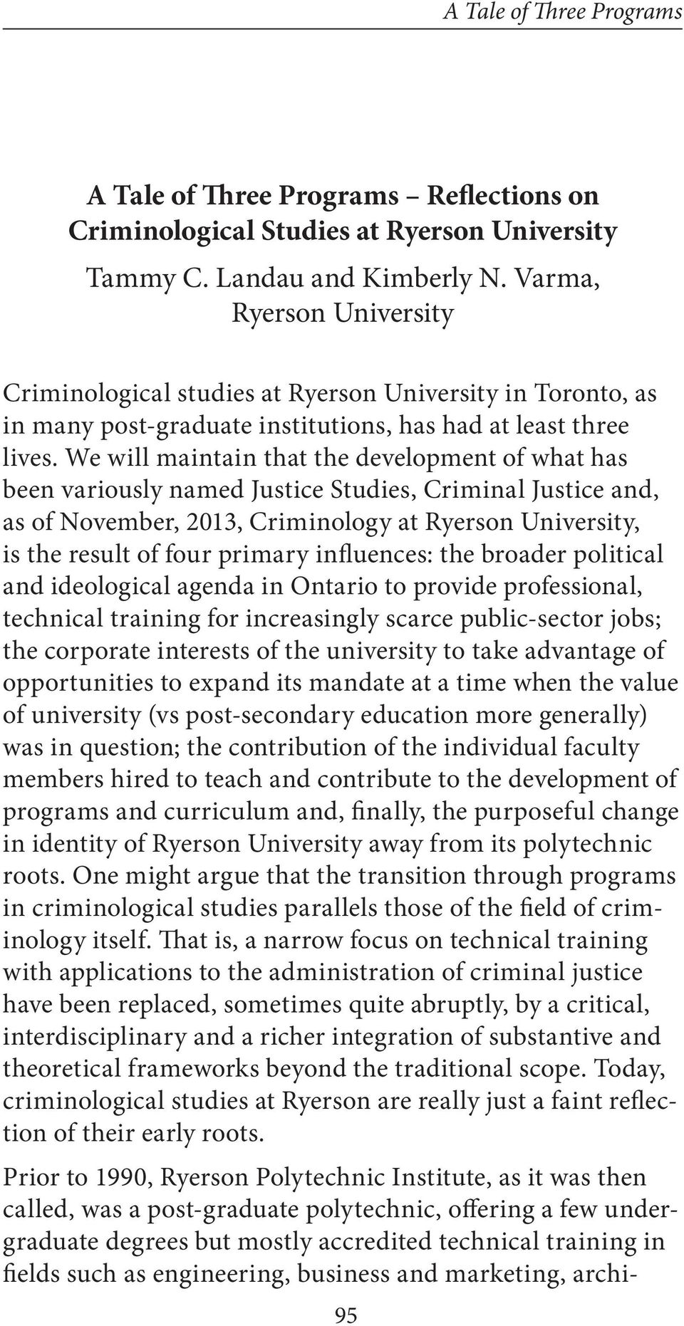 We will maintain that the development of what has been variously named Justice Studies, Criminal Justice and, as of November, 2013, Criminology at Ryerson University, is the result of four primary