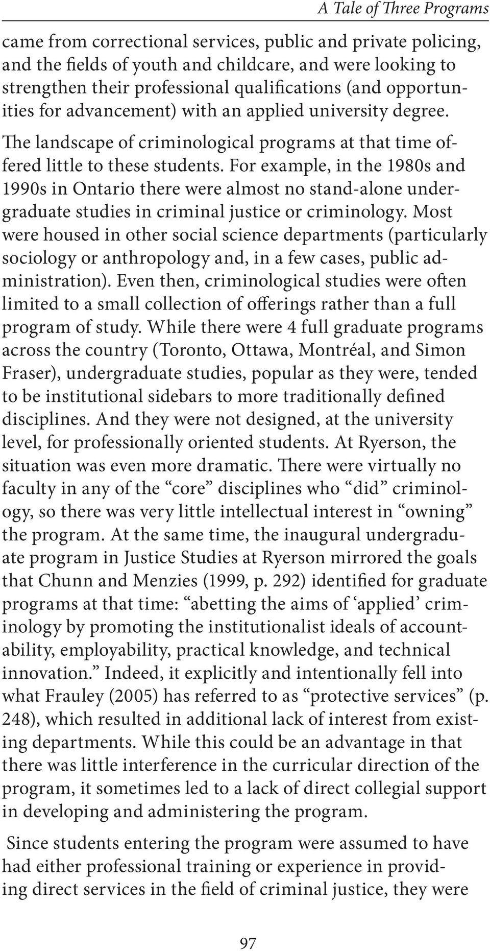 For example, in the 1980s and 1990s in Ontario there were almost no stand-alone undergraduate studies in criminal justice or criminology.