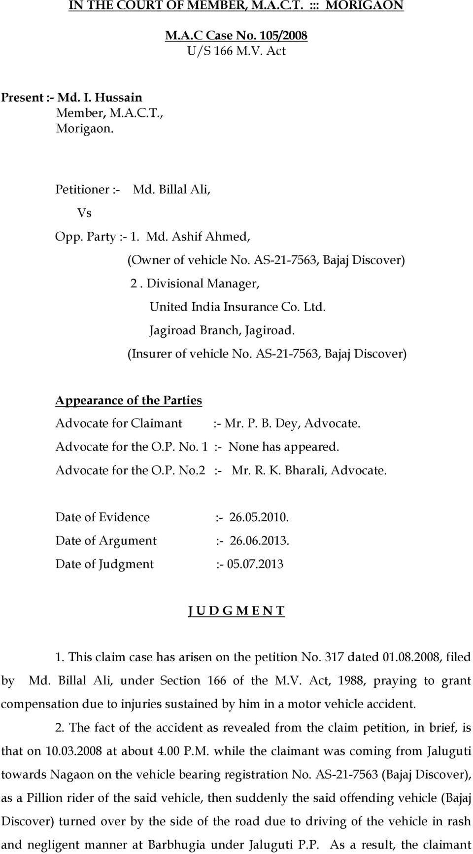 AS-21-7563, Bajaj Discover) Appearance of the Parties Advocate for Claimant :- Mr. P. B. Dey, Advocate. Advocate for the O.P. No. 1 :- None has appeared. Advocate for the O.P. No.2 :- Mr. R. K.