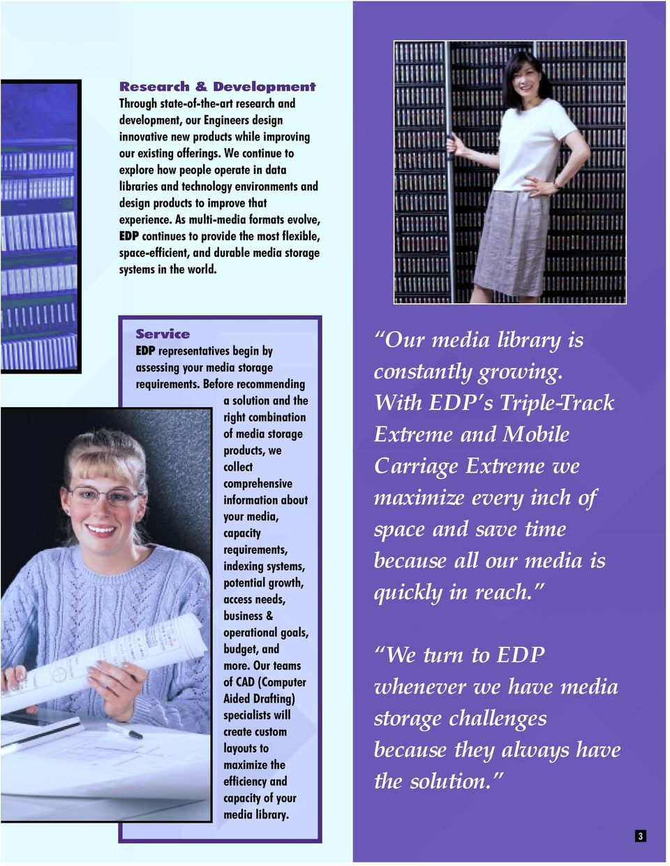 As multi-media formats evolve, EDP continues to provide the most flexible, space-efficient, and durable media storage systems in the world.