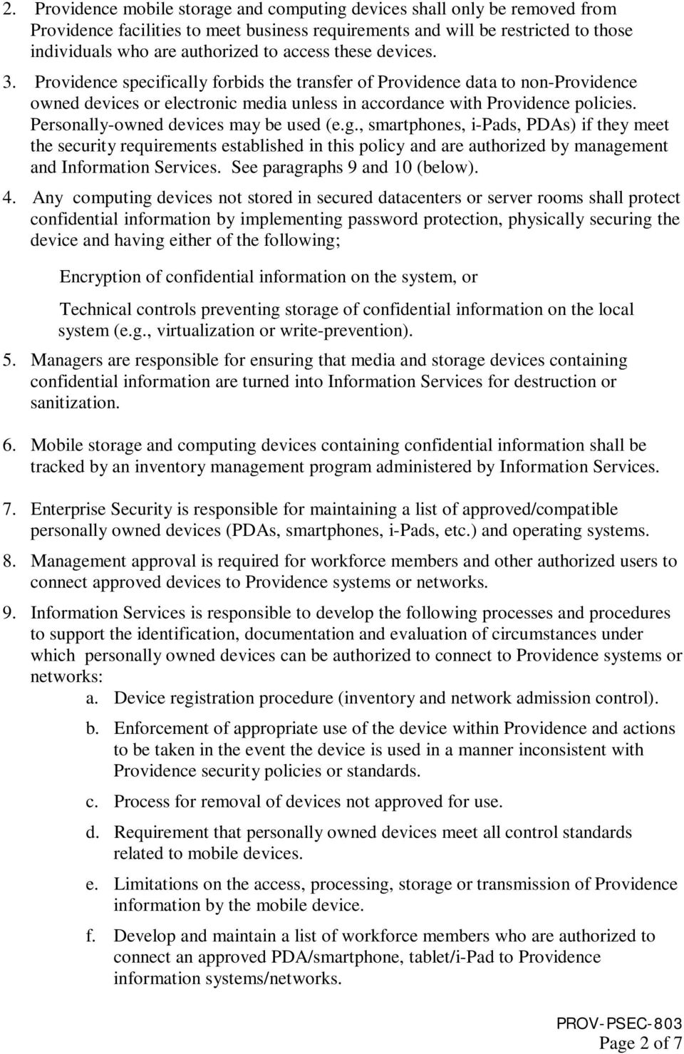 Personally-owned devices may be used (e.g., smartphones, i-pads, PDAs) if they meet the security requirements established in this policy and are authorized by management and Information Services.