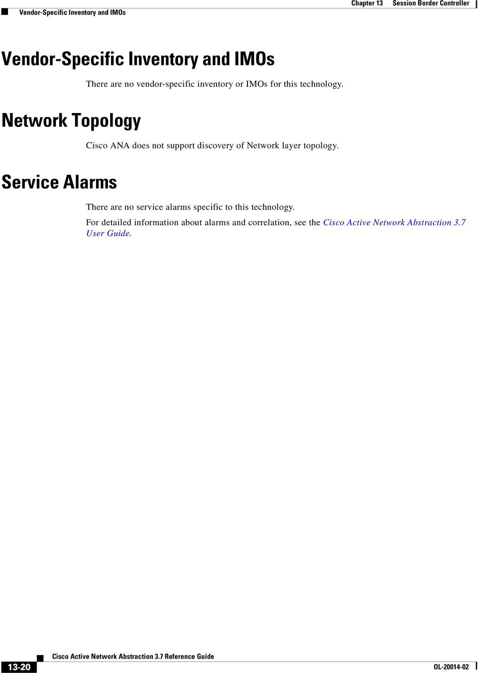 Network Topology Cisco ANA does not support discovery of Network layer topology.