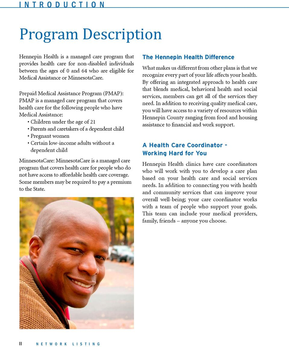 Prepaid Medical Assistance Program (PMAP): PMAP is a managed care program that covers health care for the following people who have Medical Assistance: Children under the age of 21 Parents and