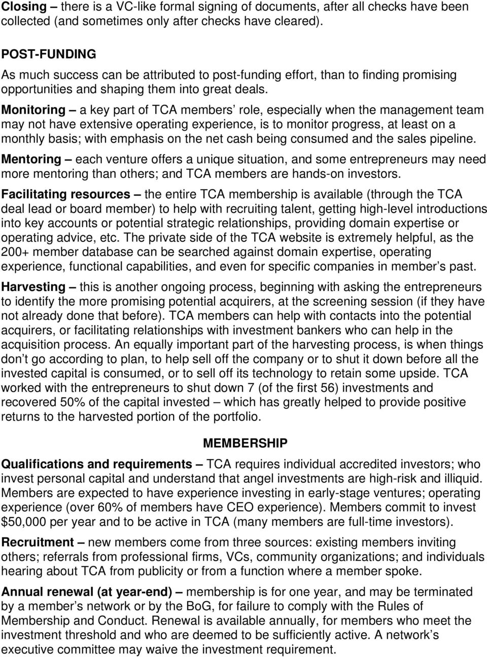Monitoring a key part of TCA members role, especially when the management team may not have extensive operating experience, is to monitor progress, at least on a monthly basis; with emphasis on the