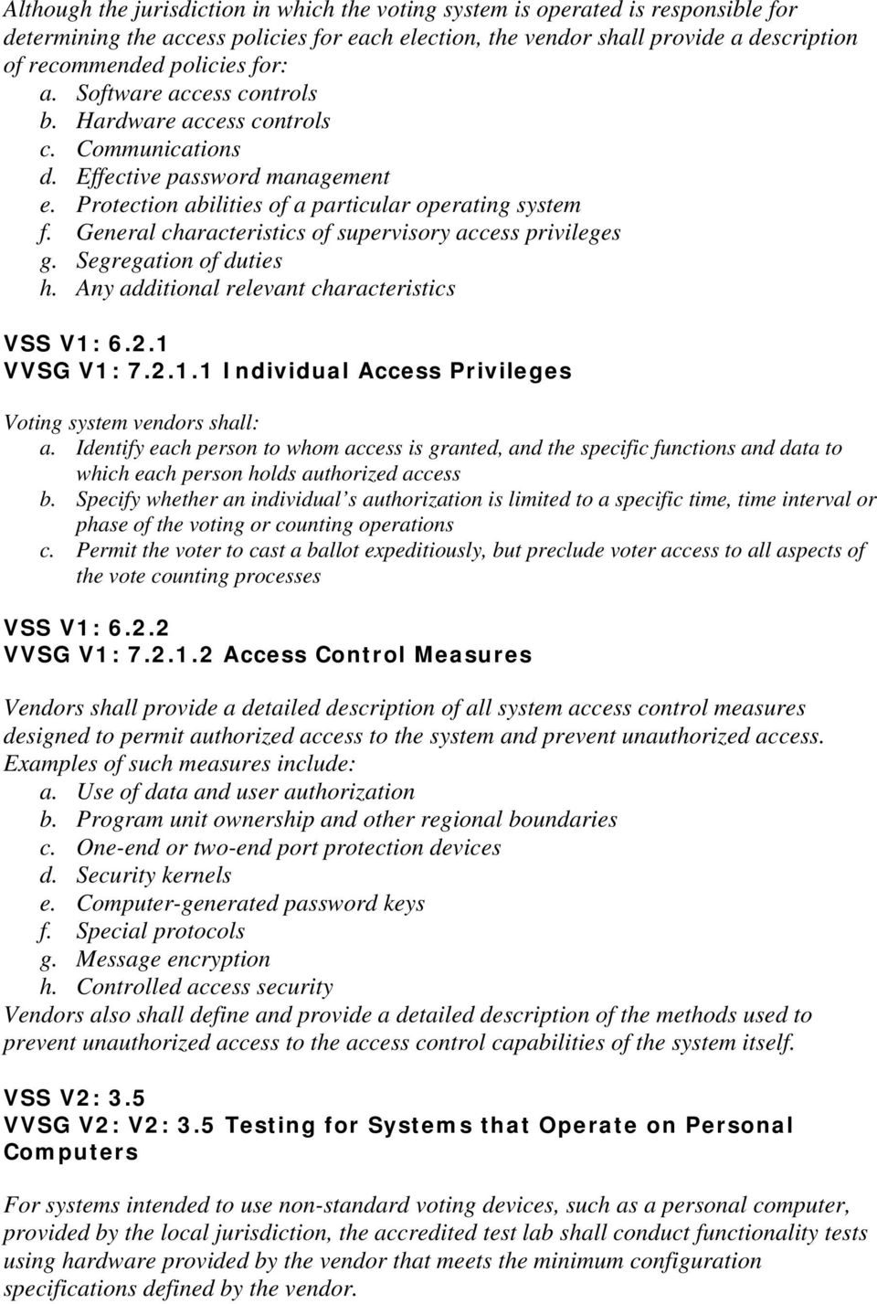 General characteristics of supervisory access privileges g. Segregation of duties h. Any additional relevant characteristics VSS V1: 6.2.1 VVSG V1: 7.2.1.1 Individual Access Privileges Voting system vendors shall: a.