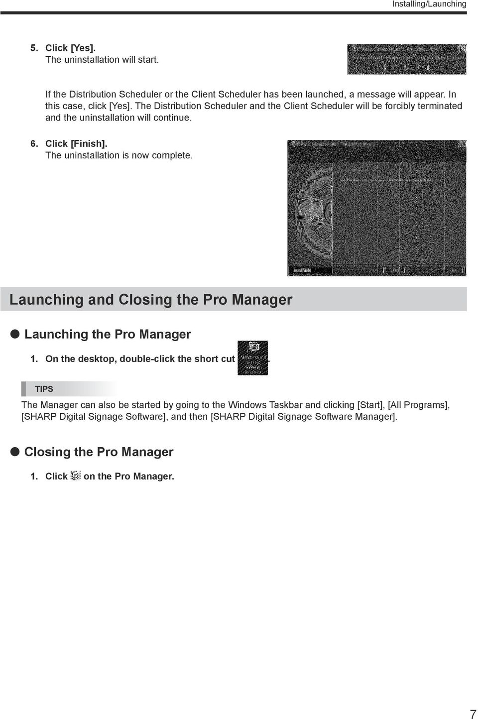 The uninstallation is now complete. Launching and Closing the Pro Manager zlaunching the Pro Manager 1. On the desktop, double-click the short cut.