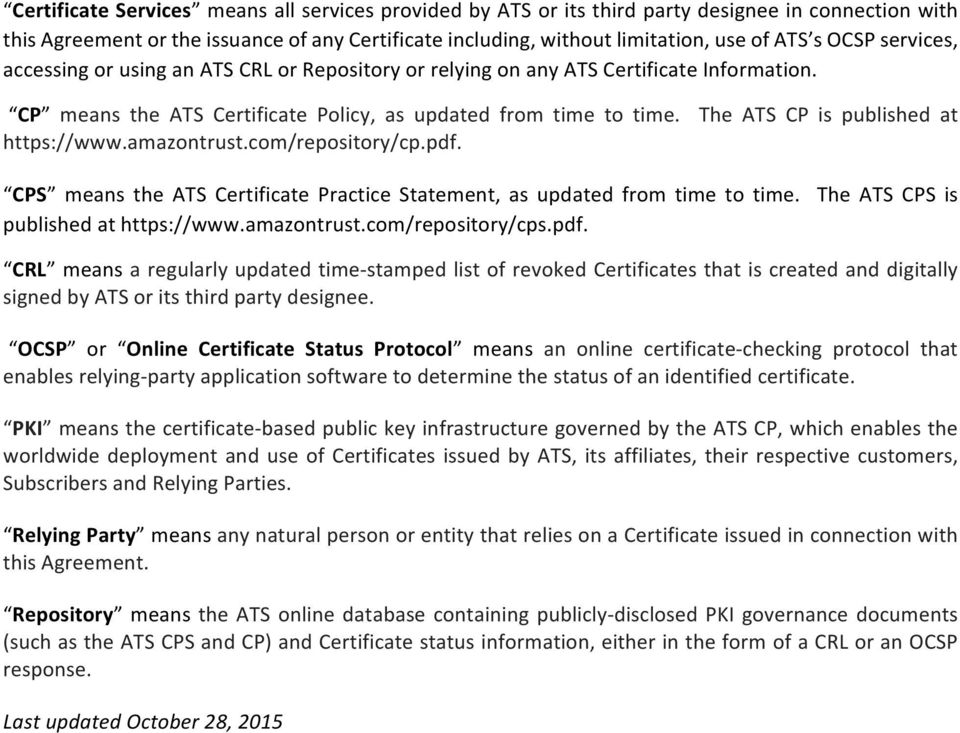 The ATS CP is published at https://www.amazontrust.com/repository/cp.pdf. CPS means the ATS Certificate Practice Statement, as updated from time to time. The ATS CPS is published at https://www.
