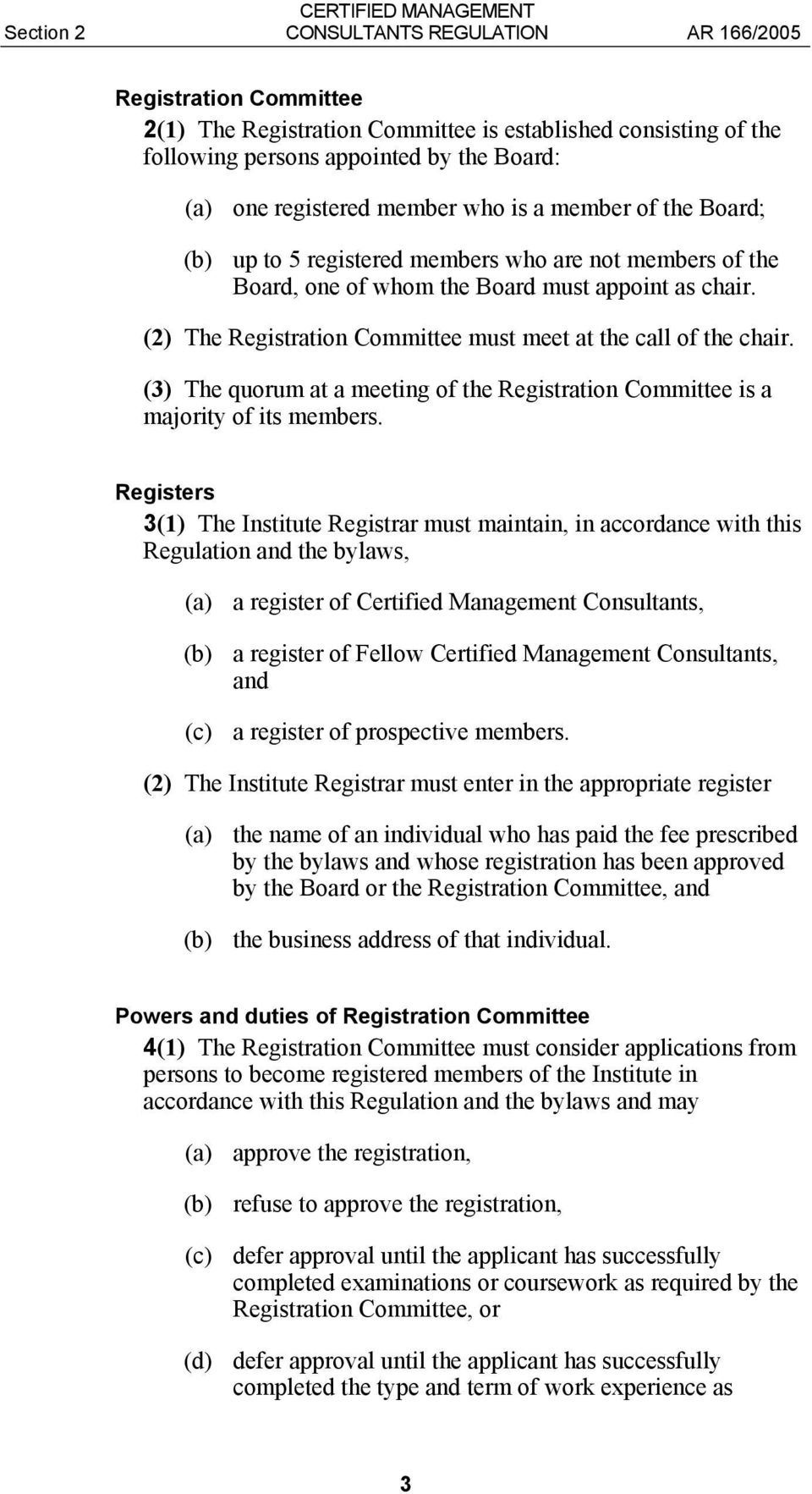 (3) The quorum at a meeting of the Registration Committee is a majority of its members.