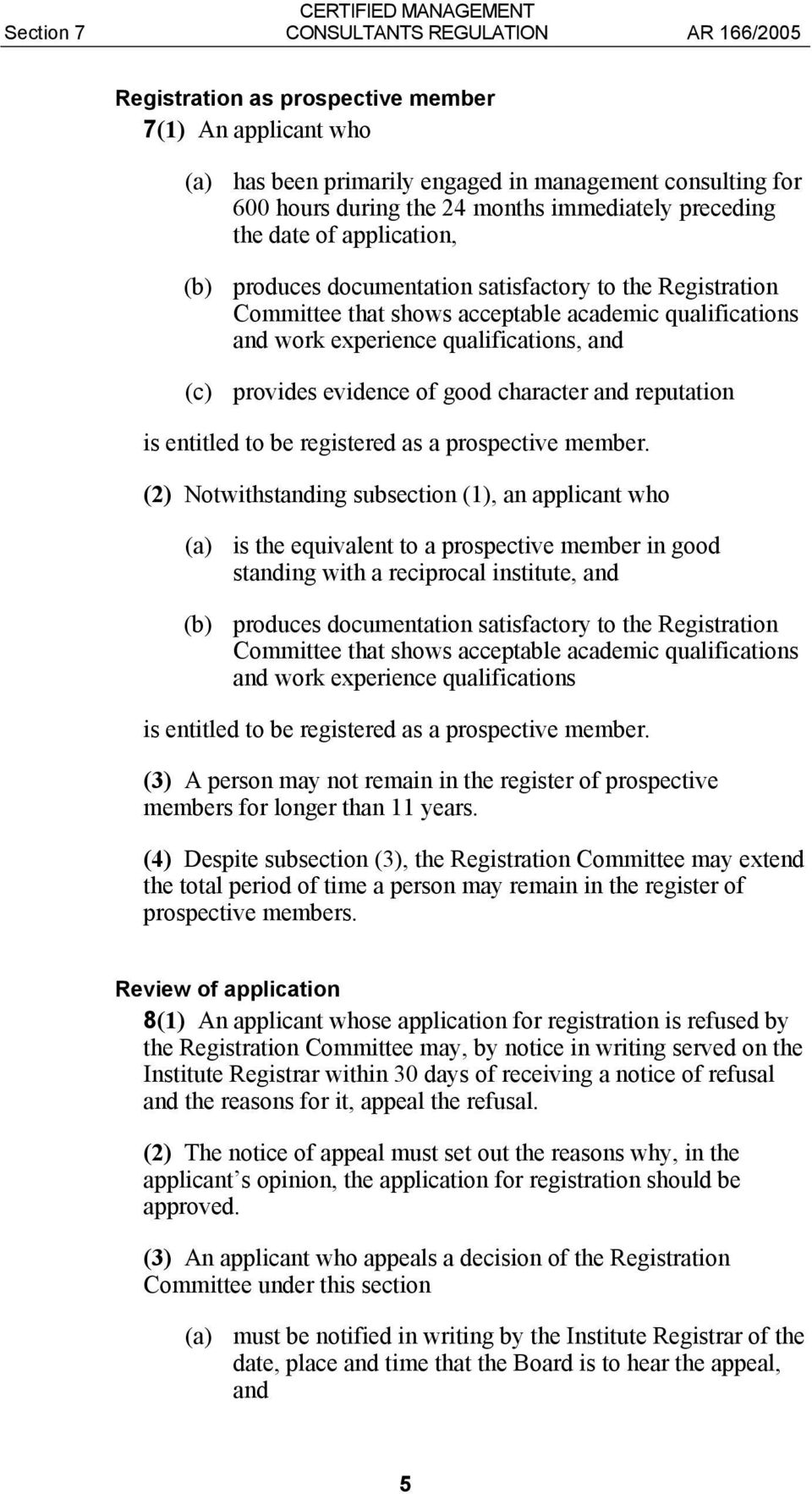 provides evidence of good character and reputation is entitled to be registered as a prospective member.