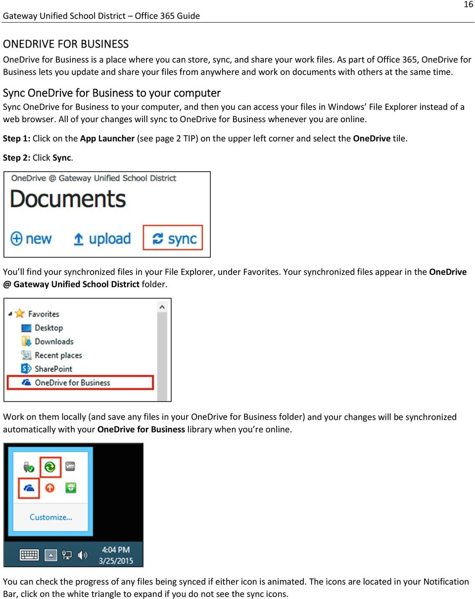 Sync OneDrive for Business to your computer Sync OneDrive for Business to your computer, and then you can access your files in Windows File Explorer instead of a web browser.