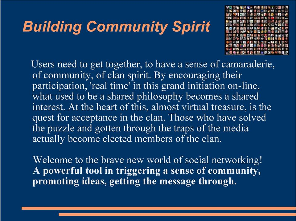 At the heart of this, almost virtual treasure, is the quest for acceptance in the clan.
