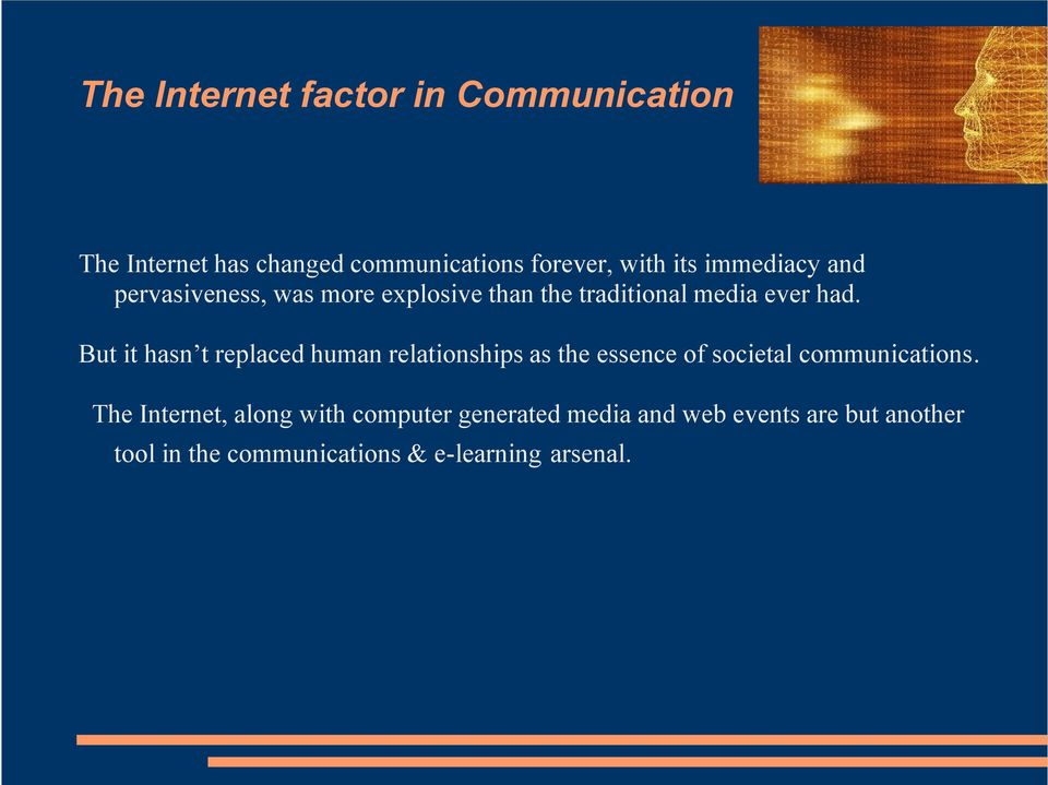 But it hasn t replaced human relationships as the essence of societal communications.