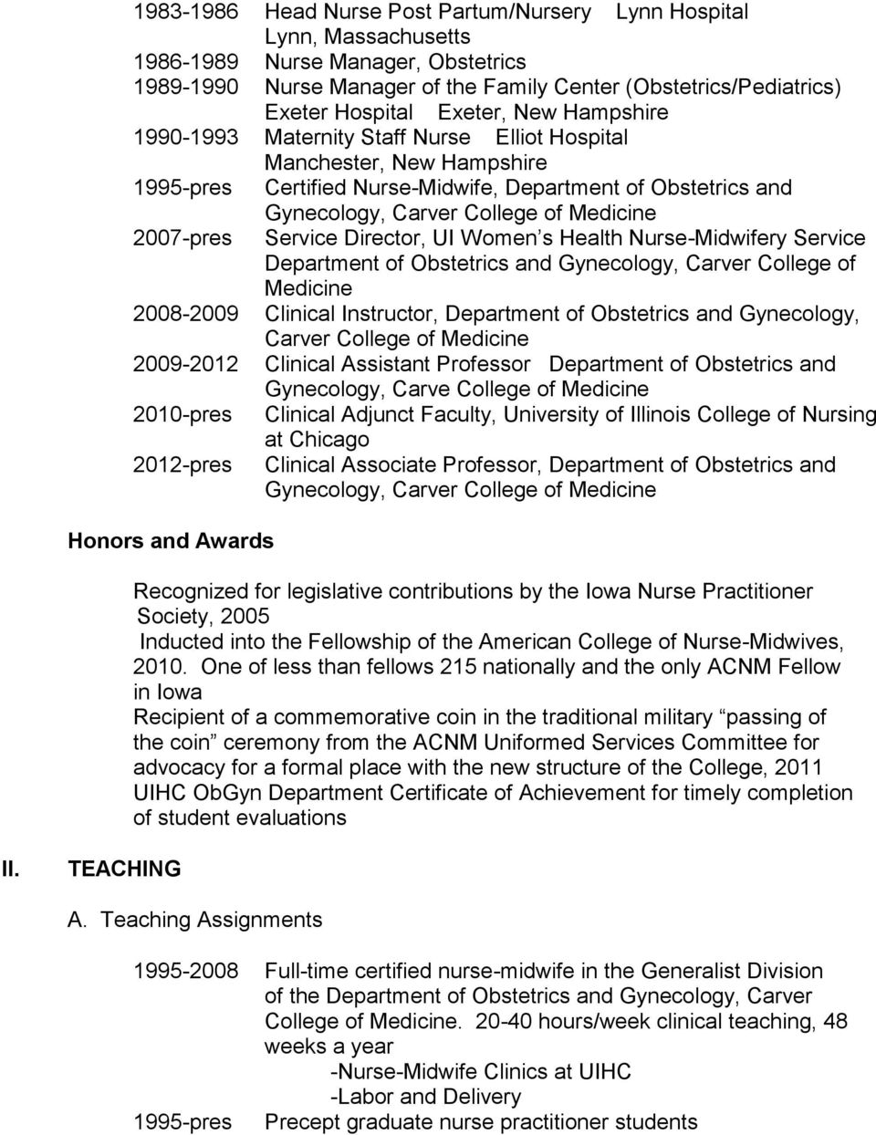 Medicine Service Director, UI Women s Health Nurse-Midwifery Service Department of Obstetrics and Gynecology, Carver College of Medicine 2008-2009 Clinical Instructor, Department of Obstetrics and