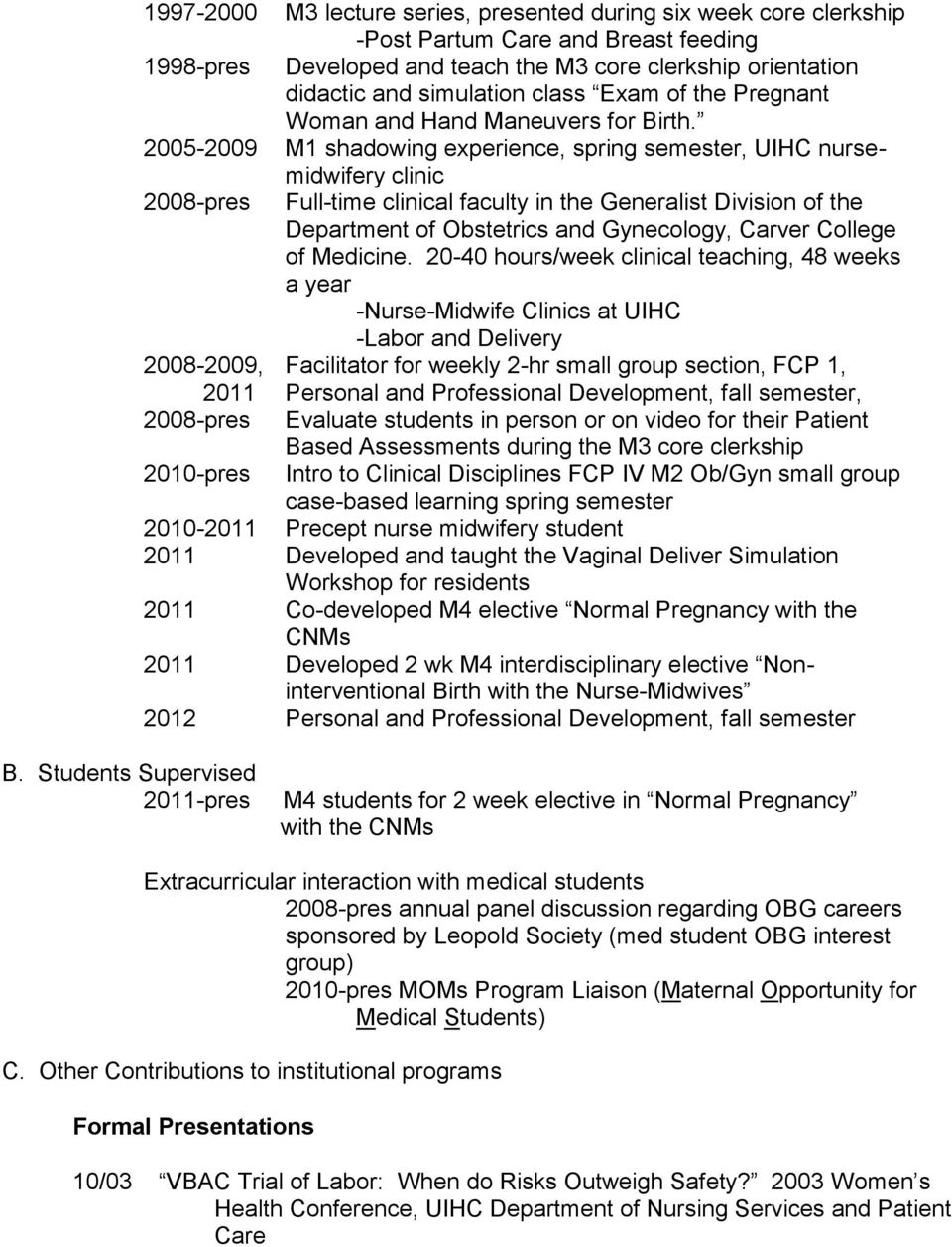 2005-2009 M1 shadowing experience, spring semester, UIHC nursemidwifery clinic 2008-pres Full-time clinical faculty in the Generalist Division of the Department of Obstetrics and Gynecology, Carver