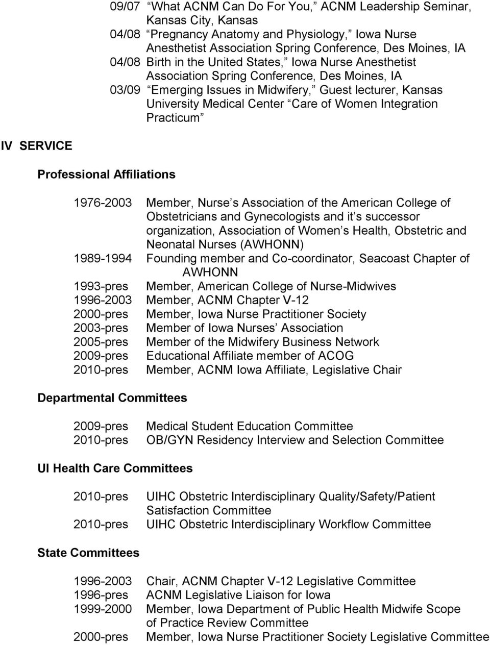 Integration Practicum IV SERVICE Professional Affiliations 1976-2003 Member, Nurse s Association of the American College of Obstetricians and Gynecologists and it s successor organization,