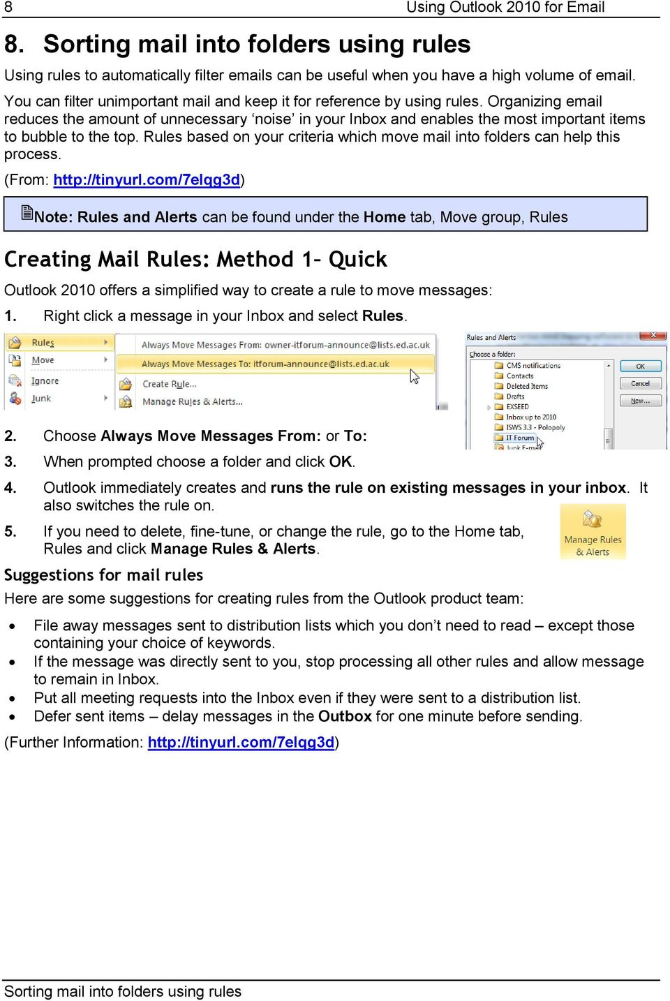 Organizing email reduces the amount of unnecessary noise in your Inbox and enables the most important items to bubble to the top.