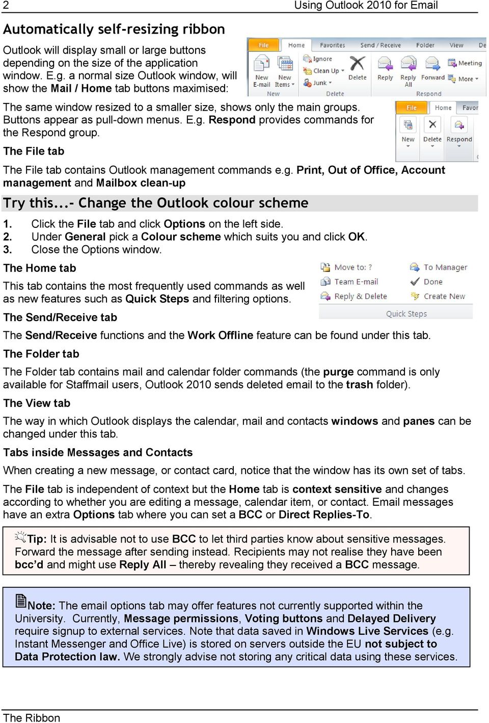 ..- Change the Outlook colour scheme 1. Click the File tab and click Options on the left side. 2. Under General pick a Colour scheme which suits you and click OK. 3. Close the Options window.