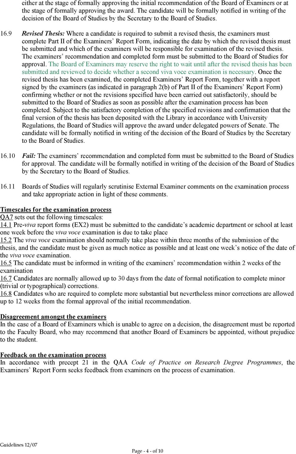 9 Revised : Where a candidate is required to submit a revised thesis, the examiners must complete Part II of the Examiners Report Form, indicating the date by which the revised thesis must be