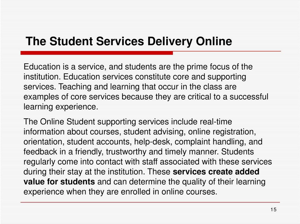 The Online Student supporting services include real-time information about courses, student advising, online registration, orientation, student accounts, help-desk, complaint handling, and feedback