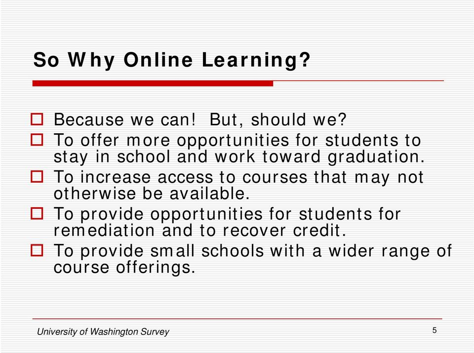 To increase access to courses that may not otherwise be available.