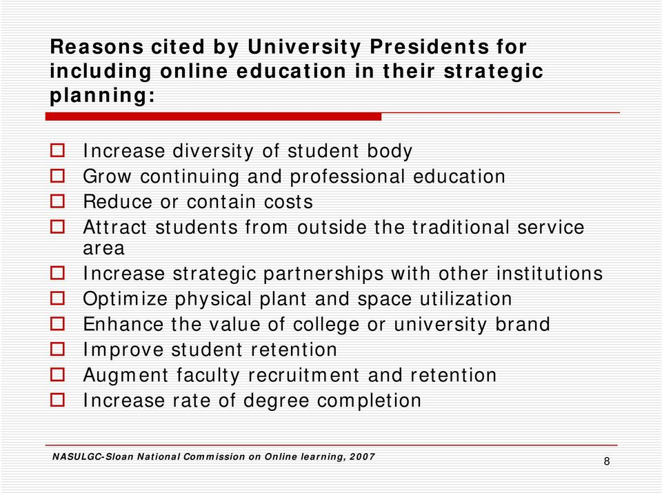 partnerships with other institutions Optimize physical plant and space utilization Enhance the value of college or university brand Improve